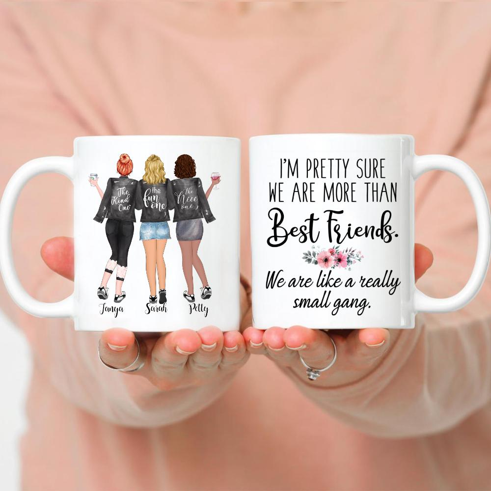 3 Girls - I'm pretty sure we are more than best friends. We are like a really small gang.