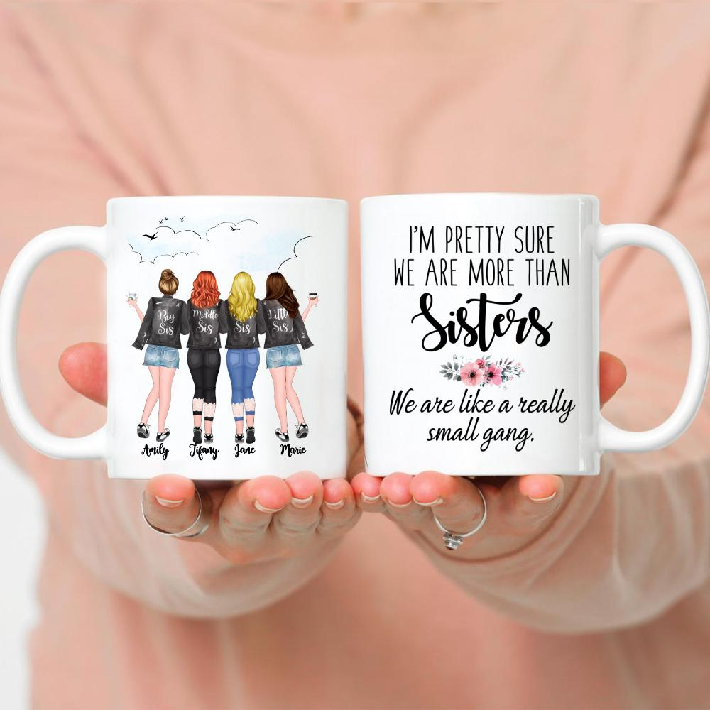 4 Sisters - I'm pretty sure we are more than sisters. We are like a really small gang.