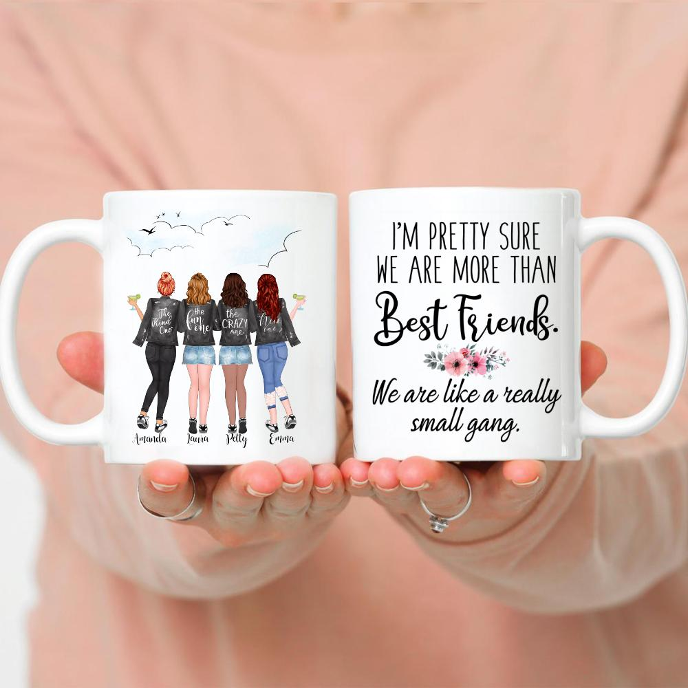 4 Girls - I'm pretty sure we are more than best friends. We are like a really small gang.