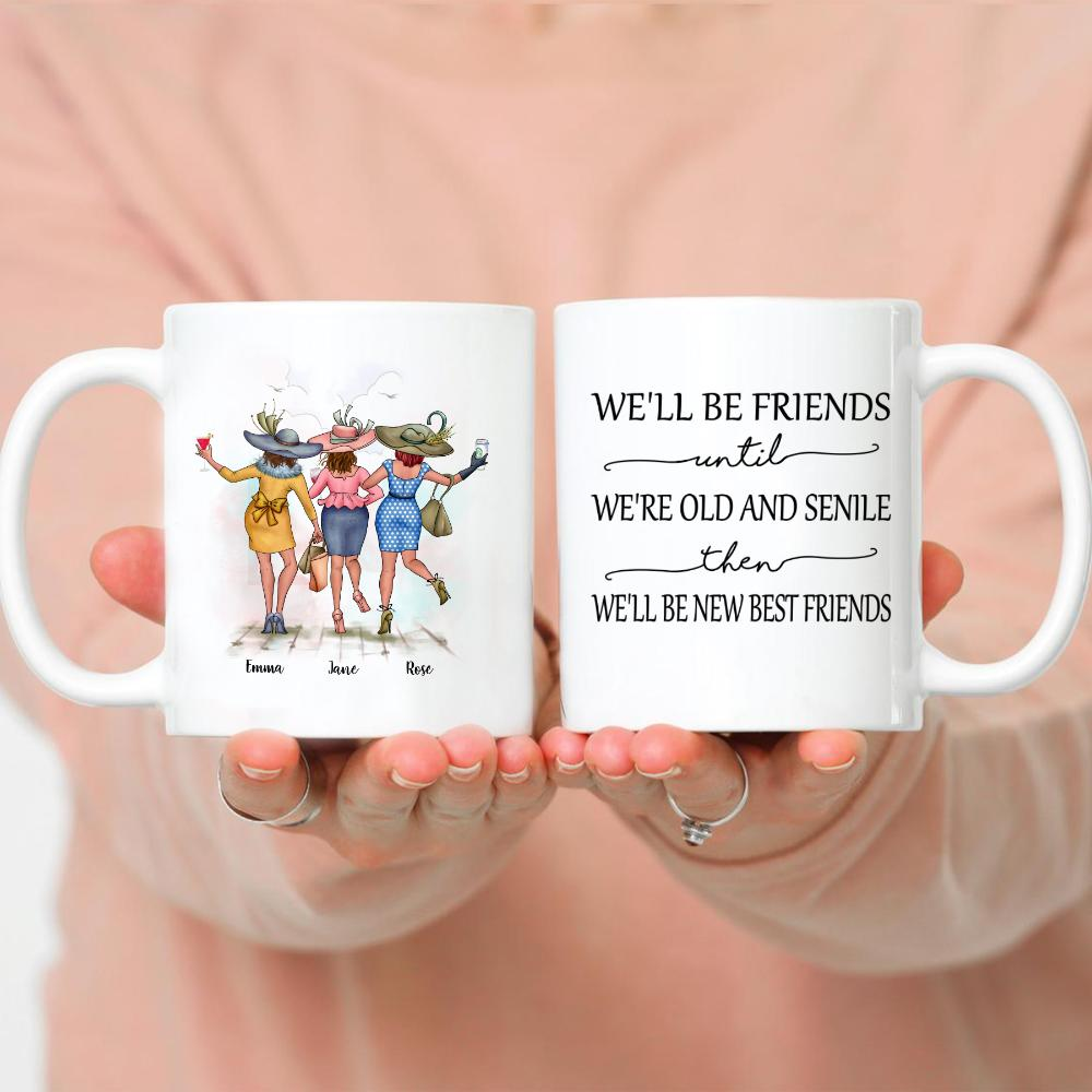 Best friends - We'll Be Friends Until We're Old And Senile, Then We'll Be New Best Friends