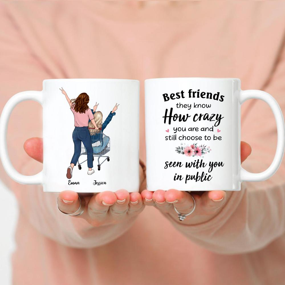 Funny Friends - Best Friends Know How Crazy You Are And Still Choose To Be Seen With You In Public