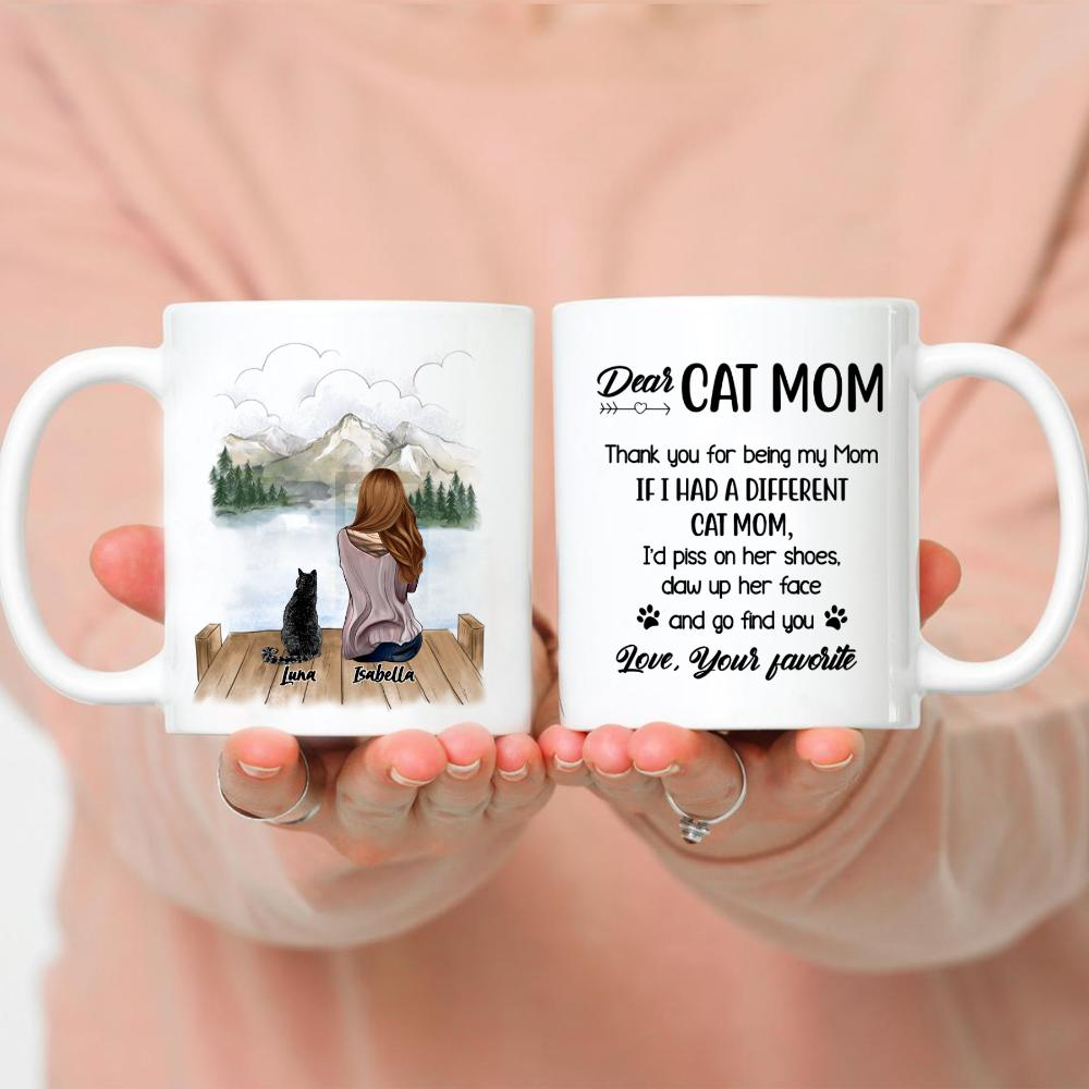 Girl and Cats - Dear Cat Mom Thank You For Being My Mom If I Had a Different Cat Mom I d Piss On Her Shoes Claw Up Her Face And Go Find You Love Your Favorite